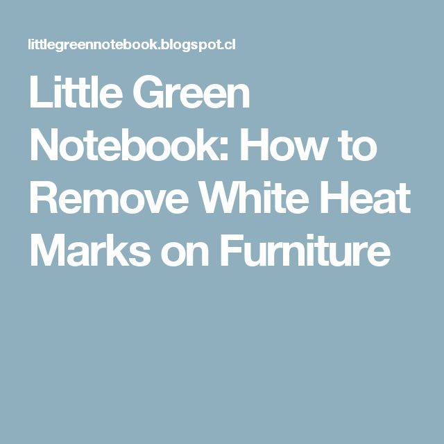 Little Green Notebook: How to Remove White Heat Marks on Furniture