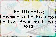 http://tecnoautos.com/wp-content/uploads/imagenes/tendencias/thumbs/en-directo-ceremonia-de-entrega-de-los-premios-oscar-2016.jpg Nominaciones Al Oscar 2016. En directo: ceremonia de entrega de los premios Oscar 2016, Enlaces, Imágenes, Videos y Tweets - http://tecnoautos.com/actualidad/nominaciones-al-oscar-2016-en-directo-ceremonia-de-entrega-de-los-premios-oscar-2016/