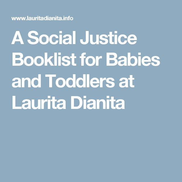 A Social Justice Booklist for Babies and Toddlers at Laurita Dianita