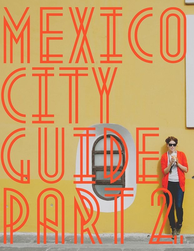 (Visit) Mexico City Guide, Part 2 – via The Kitchy Kitchen