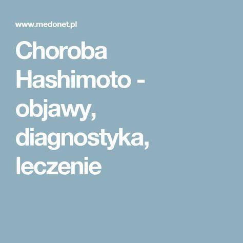 Choroba Hashimoto - objawy, diagnostyka, leczenie