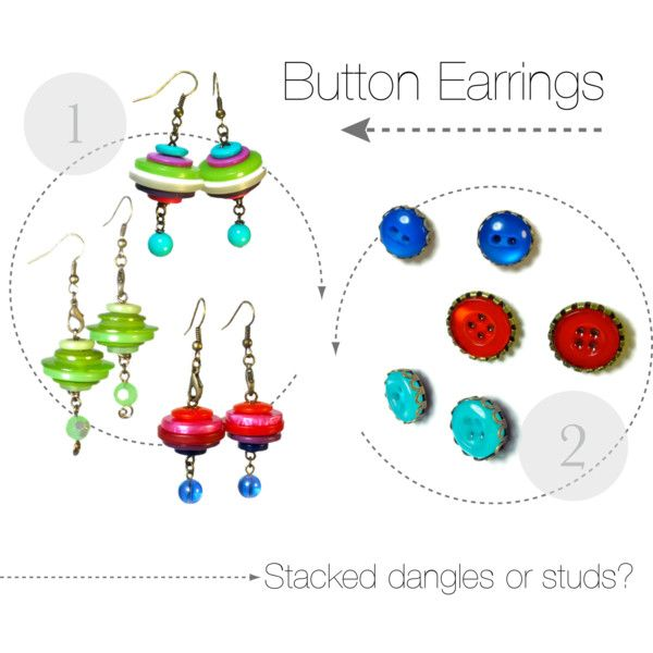 """""""Button Earrings: Stacked Dangles or Studs?"""" by blukatdesign on Polyvore"""