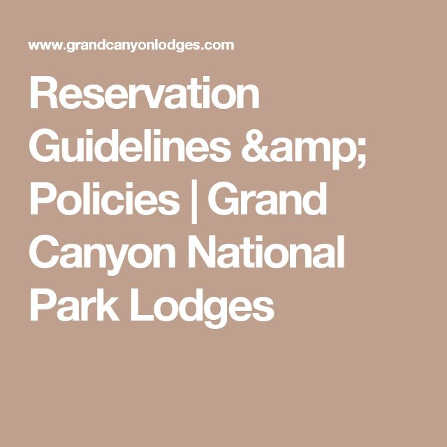 Reservation Guidelines & Policies | Grand Canyon National Park Lodges