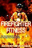 Firefighter Fitness: The Comprehensive Guide to Fitness for Firefighters (Firefighter gift Firefighter gear firefighter fit)
