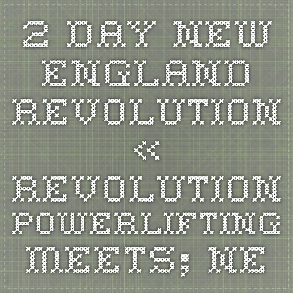2-Day New England Revolution « Revolution Powerlifting Meets; Near home... End of March (28th)