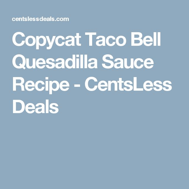 Copycat Taco Bell Quesadilla Sauce Recipe - CentsLess Deals