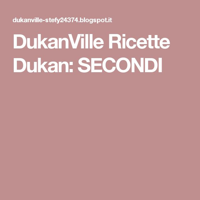 DukanVille Ricette Dukan: SECONDI