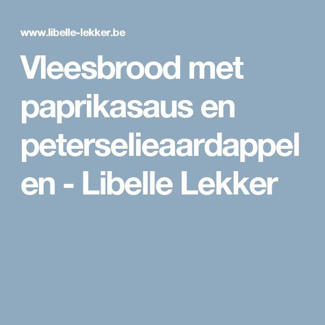 Vleesbrood met paprikasaus en peterselieaardappelen -                         Libelle Lekker