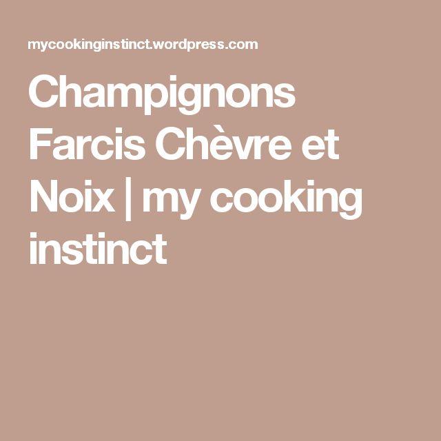 Champignons Farcis Chèvre et Noix | my cooking instinct