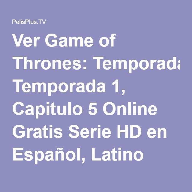 Ver Game of Thrones: Temporada 1, Capitulo 5 Online Gratis Serie HD en Español, Latino