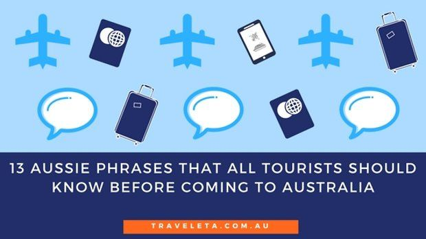 13 Aussie phrases that all tourists should be familiar with before coming to Australia