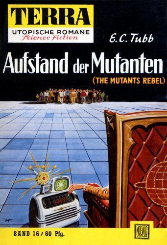 Terra SF 16 Aufstand der Mutanten   THE MUTANTS REBEL E. C. Tubb  Titelbild 1. Auflage:  Karl Stephan.#