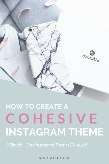 HOW TO CREATE A COHESIVE INSTAGRAM THEME (3 SIMPLE + EASY INSTAGRAM THEMES FOR BUSY ENTREPRENEURS OR BLOGGERS) — MARIAXO