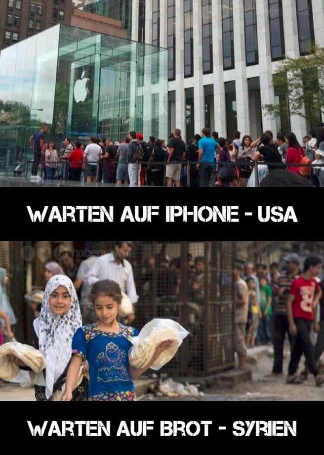 Verkehrte Welt...  Warten auf iPhone - USA Warten auf Brot - Syrien  #zitat #zitate #spruch #sprüche #sprichwörter #worte #wahreworte #schöneworte #wohlstand #luxus #krieg #hunger