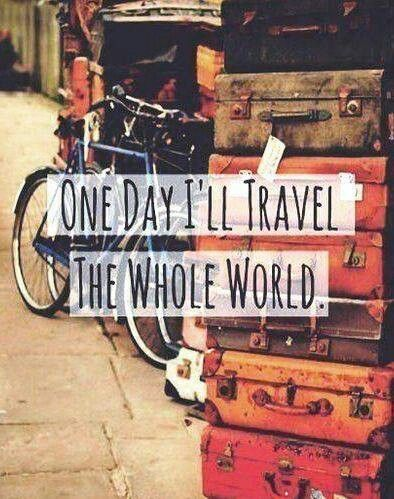 One Day I Ll Travel The Whole World Quotes Pinterest