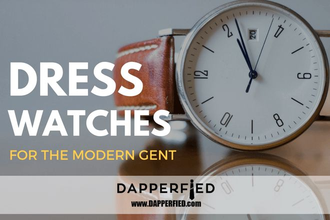 Dress Watches for Men: What the Modern Gent Needs to Know. - http://www.dapperfied.com/dress-watches-for-men/