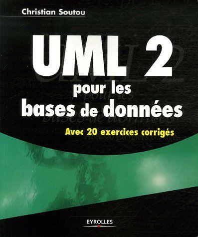 Christian Soutou - UML 2 pour les bases de données : Avec 20 exercices corrigés