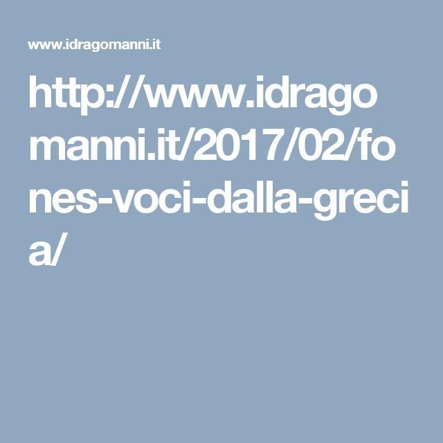 http://www.idragomanni.it/2017/02/fones-voci-dalla-grecia/