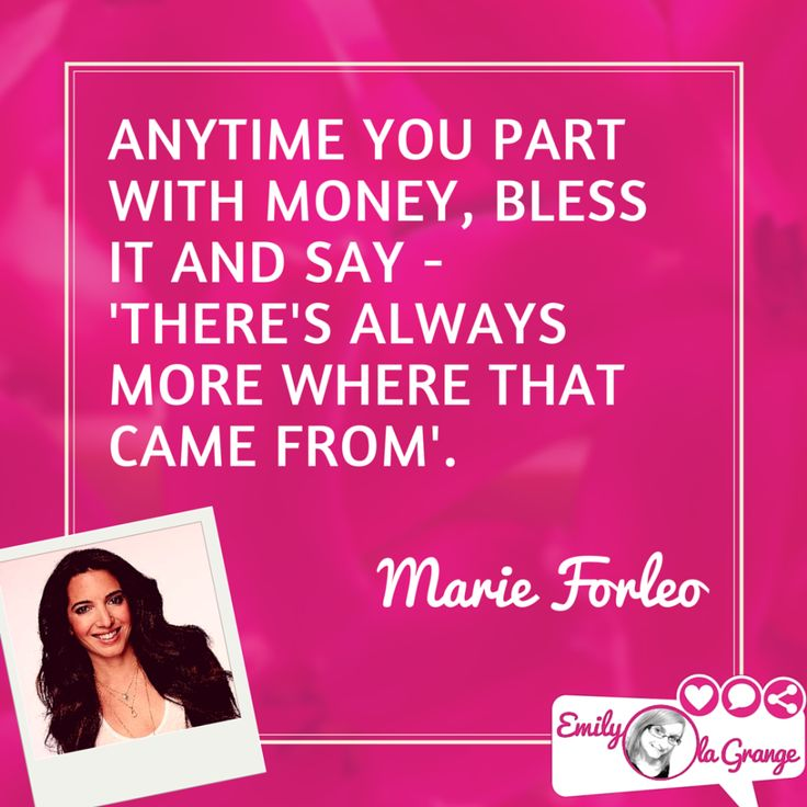 "Anytime you part with money, bless it and say ""There's always more where that came from"". @MarieForleo"
