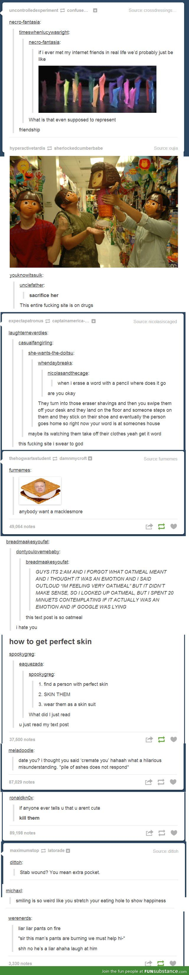 Tumblr is on drugs. Sorry for the language, but this post is just so oatmeal...