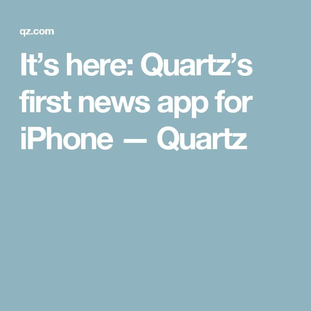 It's here: Quartz's first news app for iPhone — Quartz