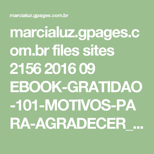 marcialuz.gpages.com.br files sites 2156 2016 09 EBOOK-GRATIDAO-101-MOTIVOS-PARA-AGRADECER_.pdf