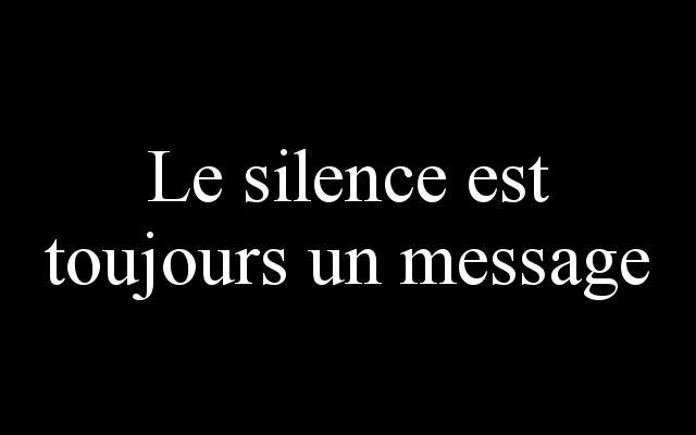 Le silence est toujours un message. Silence is always a message.
