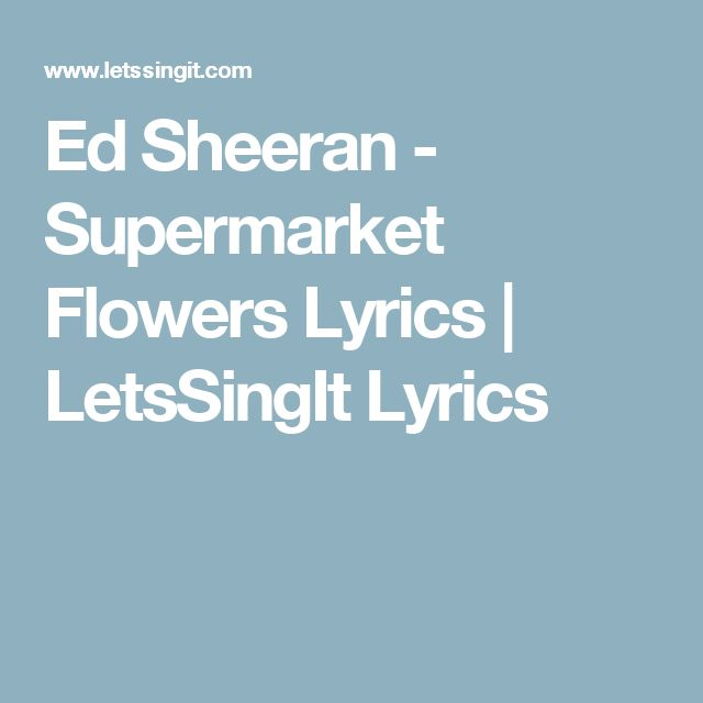 The 25+ best Supermarket flowers lyrics ideas on Pinterest | The ...