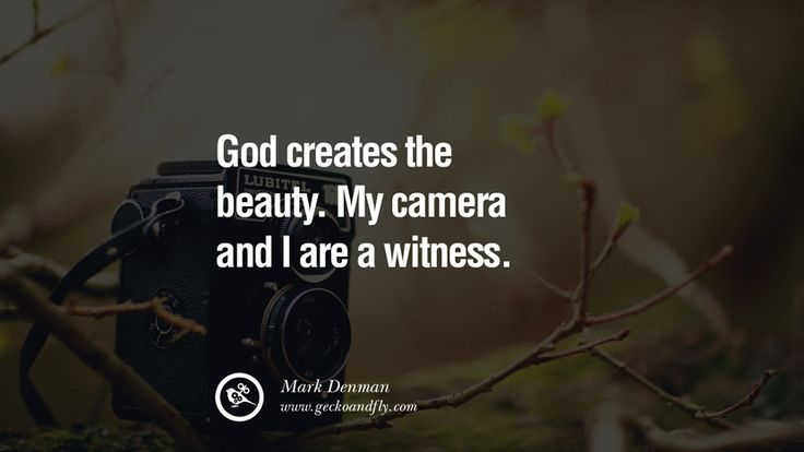 God creates the beauty. My camera and I are a witness. – Mark Denman  20 Quotes about Photography by Famous Photographer