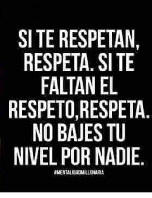Oiste no te hagas igual a otra persona por no respetarte sólo déjalo o déjala ir por que luego te va  a querer tener
