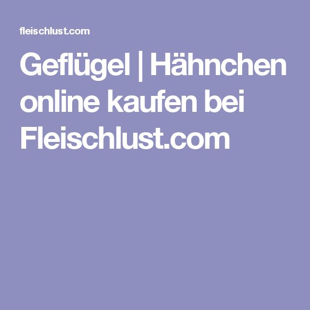 Geflügel | Hähnchen online kaufen bei Fleischlust.com