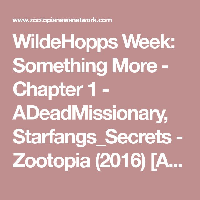 WildeHopps Week: Something More - Chapter 1 - ADeadMissionary, Starfangs_Secrets - Zootopia (2016) [Archive of Our Own]