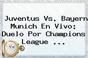 http://tecnoautos.com/wp-content/uploads/imagenes/tendencias/thumbs/juventus-vs-bayern-munich-en-vivo-duelo-por-champions-league.jpg Juventus. Juventus vs. Bayern Munich en vivo: duelo por Champions League ..., Enlaces, Imágenes, Videos y Tweets - http://tecnoautos.com/actualidad/juventus-juventus-vs-bayern-munich-en-vivo-duelo-por-champions-league/
