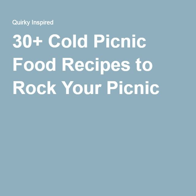 30+ Cold Picnic Food Recipes to Rock Your Picnic