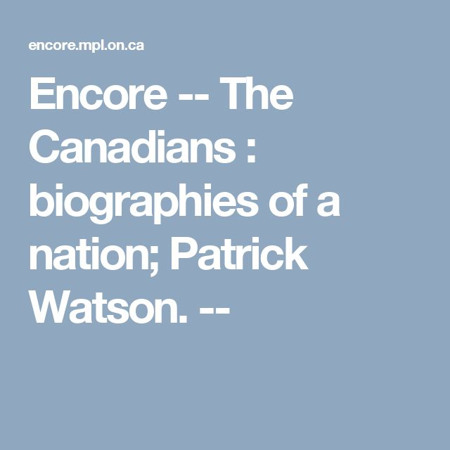 Encore -- The Canadians : biographies of a nation; Patrick Watson. --