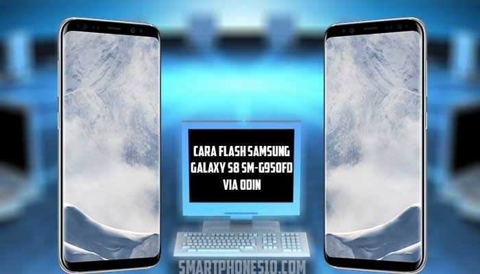 Cara Flash Samsung Galaxy S8 SM-G950FD via Odin