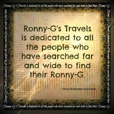 """<3 I Promise You <3  """"Ronny-G's Travels was, is and always will be dedicated to all the people who have searched far and wide to find their Ronny-G""""  ~ Gina Wolfenden-McDowell ~ Ronny-G's Travels"""
