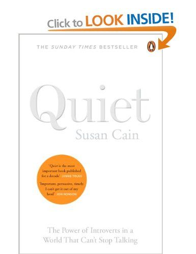 Quiet: The power of introverts in a world that can't stop talking: Susan Cain:  The best book I have read in a very very long time.