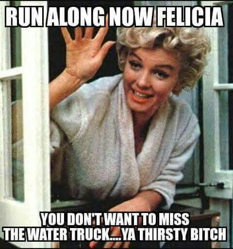 This Bye Felicia one is great! Can't stop laughing!!