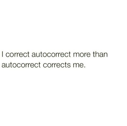 autocorrect always tries to capitalise words and liKE NO STOP IM TRYING TO BE COOL FOR THE INTERNET