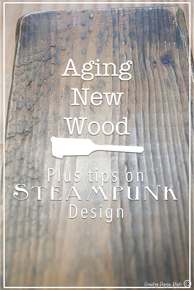 How to instantly age new wood with this DIY trick plus tips to add steampunk to you farmhouse style. Steampunk-Design-aging-new-wood   Country Design Style   countrydesignstyle
