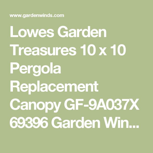 Lowes Garden Treasures 10 x 10 Pergola Replacement Canopy GF-9A037X 69396 Garden Winds