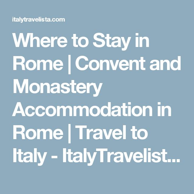 Where to Stay in Rome | Convent and Monastery Accommodation in Rome | Travel to Italy - ItalyTravelista by Nancy Aiello Tours