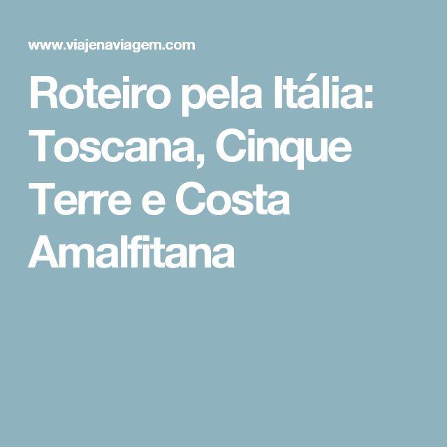 Roteiro pela Itália: Toscana, Cinque Terre e Costa Amalfitana