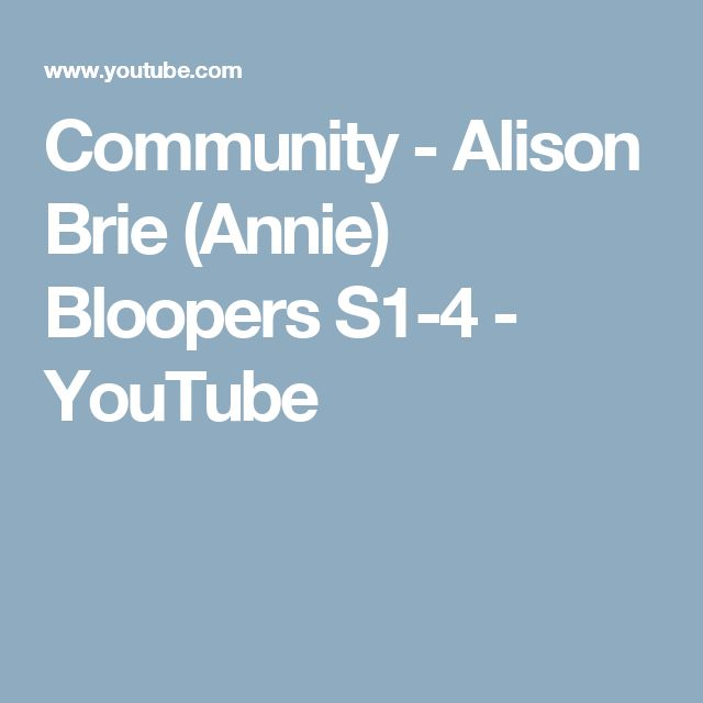 Community - Alison Brie (Annie) Bloopers S1-4 - YouTube