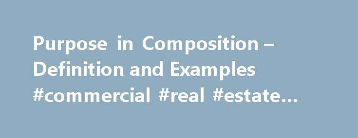 Purpose in Composition – Definition and Examples #commercial #real #estate #sales http://commercial.remmont.com/purpose-in-composition-definition-and-examples-commercial-real-estate-sales/  #definition of commercial purposes # purpose (rhetoric and composition) By Richard Nordquist. Grammar & Composition Expert Richard Nordquist, Ph.D. in English, is professor emeritus of rhetoric and English at Armstrong Atlantic State University and the author of two grammar and composition textbooks for…