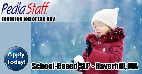 Hot, New Job! School Based SLP – Haverhill, MA - - repinned by @PediaStaff – Please Visit ht.ly/63sNtfor all our pediatric therapy pins