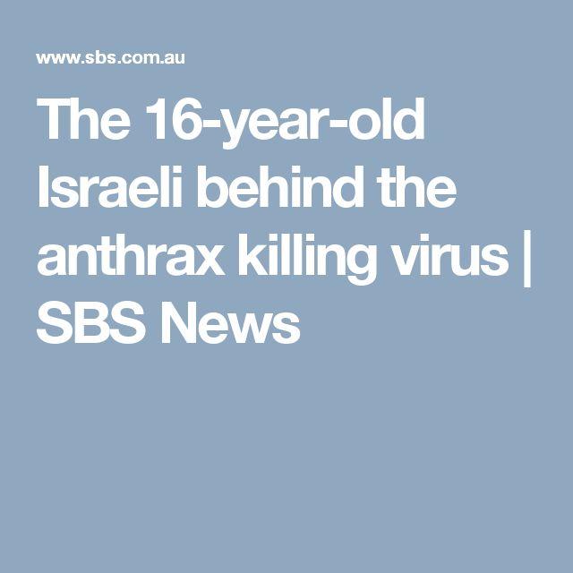 The 16-year-old Israeli behind the anthrax killing virus | SBS News