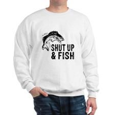 Shut Up and Fish FUNNY Sweatshirt