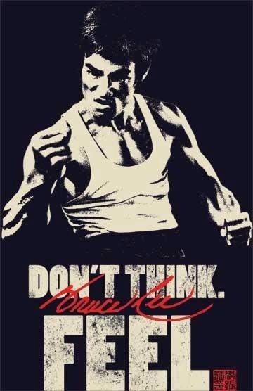 Don't think! Feel....... Más